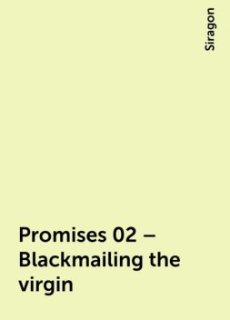 Promises 02 – Blackmailing the virgin, Siragon