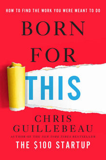 Born for This: How to Find the Work You Were Meant to Do, Chris Guillebeau