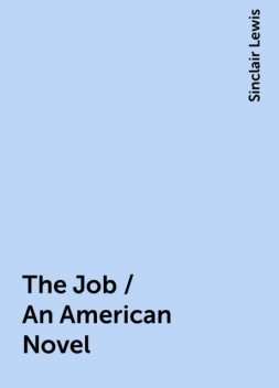 The Job / An American Novel, Sinclair Lewis