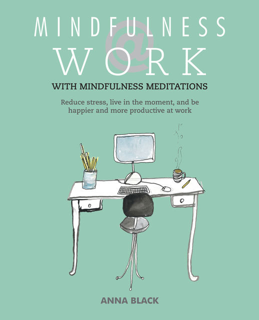 Mindfulness @ Work, Anna Black