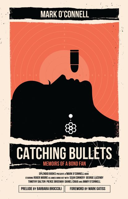Catching Bullets, Mark Gatiss, Barbara Broccoli, Mark O'Connell