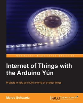 Internet of Things with the Arduino Yun, Marco Schwartz