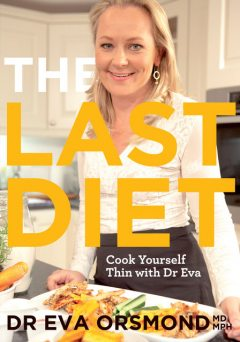 The Last Diet – Cook Yourself Thin With Dr Eva, Eva Orsmond