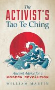 The Activist's Tao Te Ching, William Martin