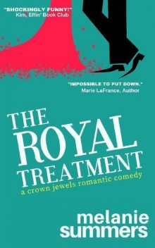 The Royal Treatment: A Crown Jewels Romantic Comedy, Book 1, MJ Summers, Melanie Summers