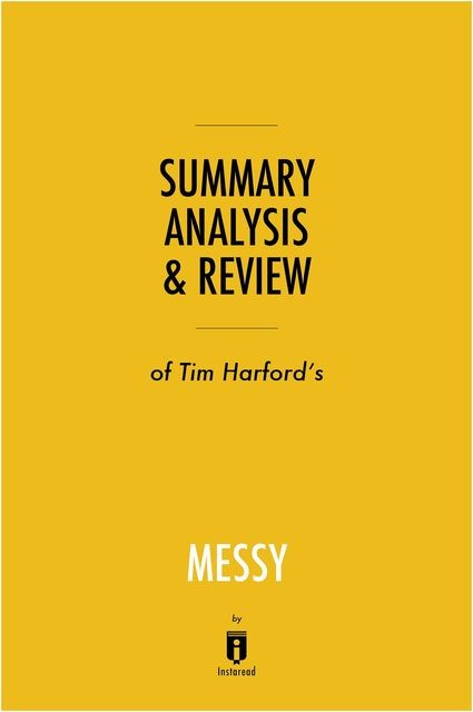 Summary, Analysis & Review of Tim Harford's Messy by Instaread, Instaread