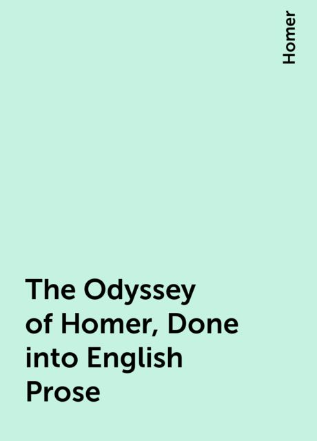 The Odyssey of Homer, Done into English Prose, Homer