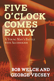 Five O'Clock Comes Early, Bob Welch, George Vecsey