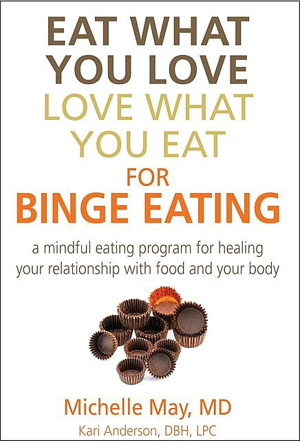 Eat What You Love, Love What You Eat for Binge Eating, Michelle May DBH Anderson