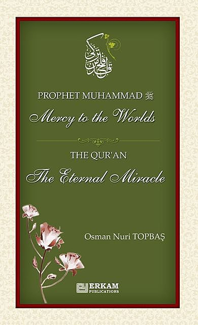 Prophet Muhammad Mercy to the Worlds, The Qur'an The Eternal Miracle, Osman Nuri Topbaş
