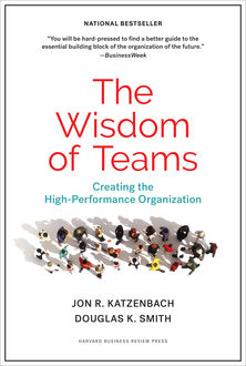 The Wisdom of Teams. Creating the High-performance Organization, Douglas Smith, Jon R.Katzenbach