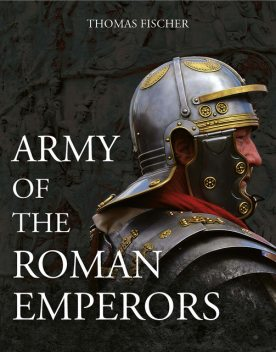 Army of the Roman Emperors, Thomas Fischer