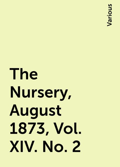 The Nursery, August 1873, Vol. XIV. No. 2, Various