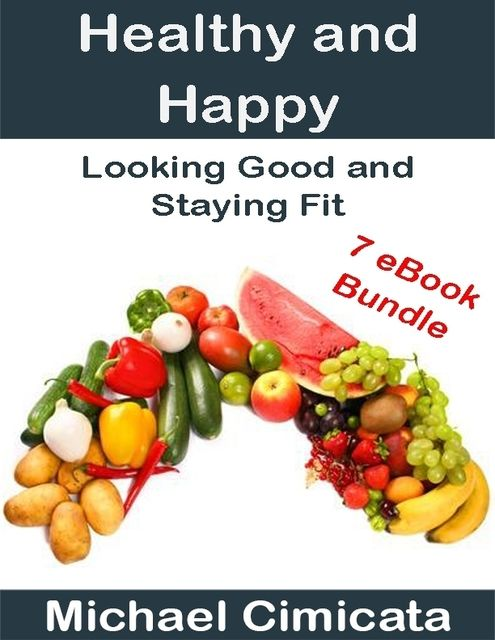 Healthy and Happy: Looking Good and Staying Fit (7 eBook Bundle), Michael Cimicata