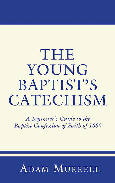 The Young Baptist's Catechism, Adam Murrell