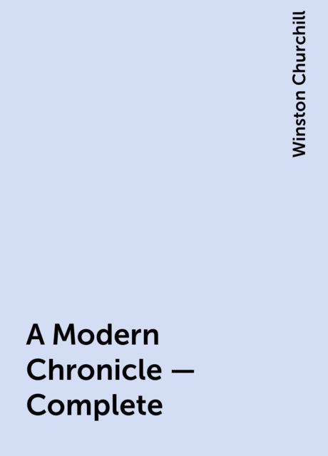 A Modern Chronicle — Complete, Winston Churchill