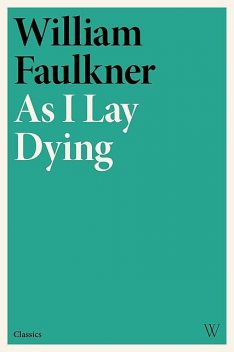 As I Lay Dying, William Faulkner