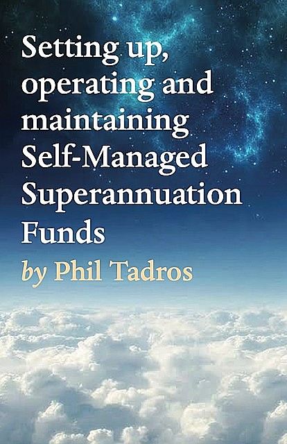 Setting up, operating and maintaining Self-Managed Superannuation Funds, Phil Tadros