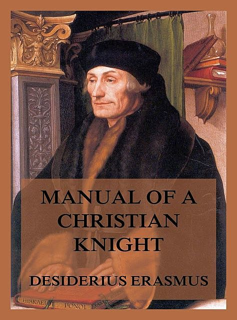 Manual of a Christian Knight, Desiderius Erasmus