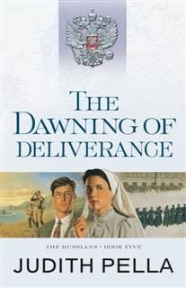Dawning of Deliverance (The Russians Book #5), Judith Pella