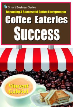 Coffee Eateries Success:Becoming a Successful Coffee Entrepreneur, Vincent Gabriel