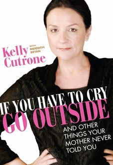 If You Have to Cry, Go Outside, Kelly Cutrone, Meredith Bryan