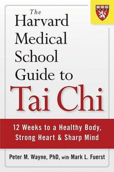 The Harvard Medical School Guide to Tai Chi: 12 Weeks to a Healthy Body, Strong Heart, and Sharp Mind (Harvard Health Publications), Peter, Mark, Fuerst, Wayne