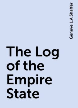 The Log of the Empire State, Geneve L.A.Shaffer
