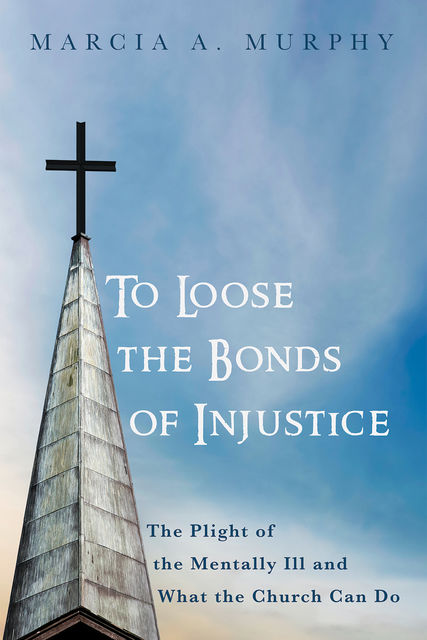 To Loose the Bonds of Injustice, Marcia A. Murphy