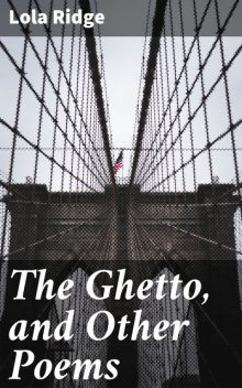 The Ghetto, and Other Poems, Lola Ridge