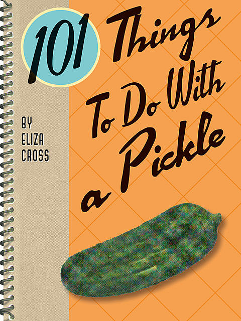 101 Things To Do With a Pickle, Eliza Cross