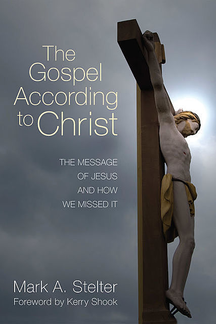 The Gospel According to Christ, Mark A. Stelter