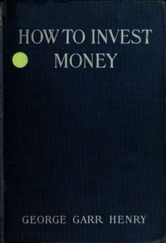 How to Invest Money, George Garr Henry