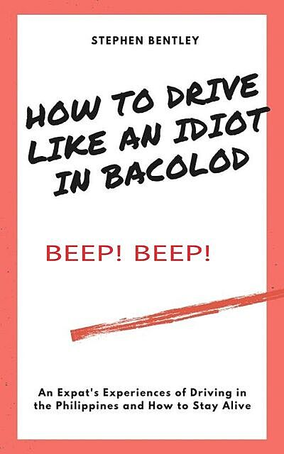 How to Drive Like an Idiot in Bacolod, Stephen Bentley