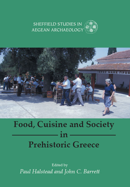 Food, Cuisine and Society in Prehistoric Greece, John C. Barrett, Paul Halstead