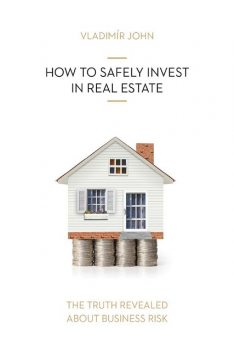 HOW TO SAFELY INVEST IN REAL ESTATE, Vladimir John