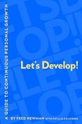Let's Develop!: A Guide to Continuous Personal Growth, Fred Newman, Phyllis Goldberg