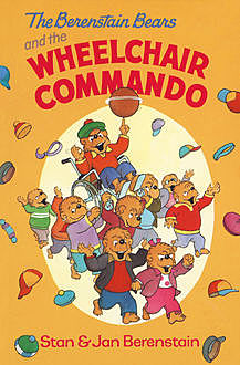 The Berenstain Bears and the Wheelchair Commando, Jan Berenstain, Stan Berenstain
