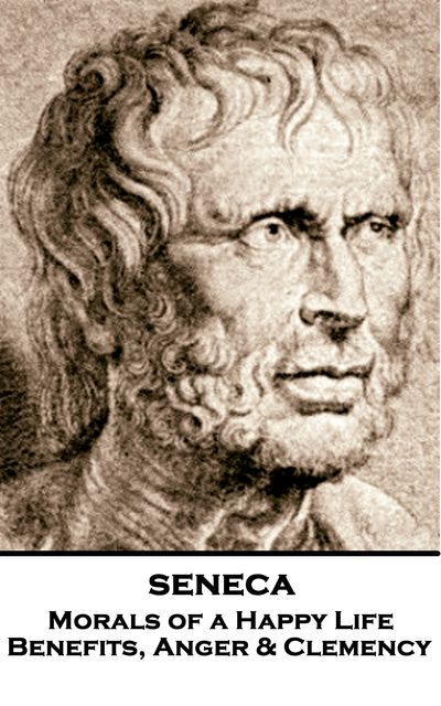 Morals of a Happy Life, Benefits, Anger & Clemency, Seneca