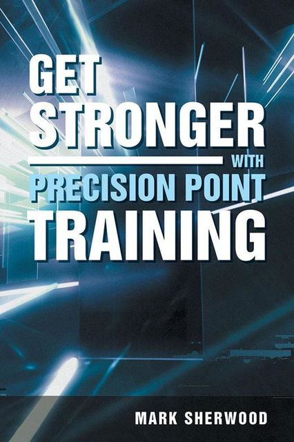 Get Stronger with Precision Point Training, Mark Sherwood