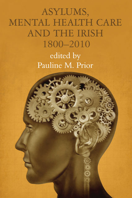 Asylums, Mental Health Care and the Irish, Pauline M. Prior