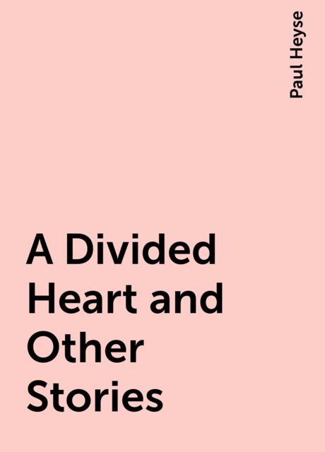 A Divided Heart and Other Stories, Paul Heyse