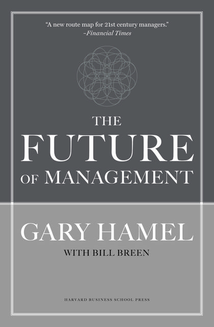 The Future of Management, Gary Hamel, Bill Breen