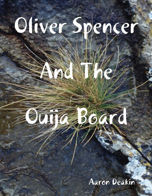 Oliver Spencer and the Ouija Board, Aaron Deakin