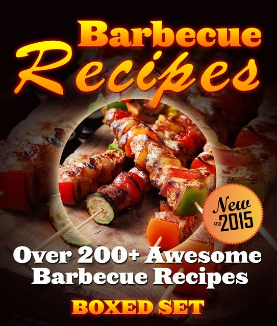 Barbecue Recipes Over 200+ Awesome Barbecue Recipes (Boxed Set), Speedy Publishing
