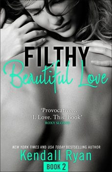 Filthy Beautiful Love, Kendall Ryan
