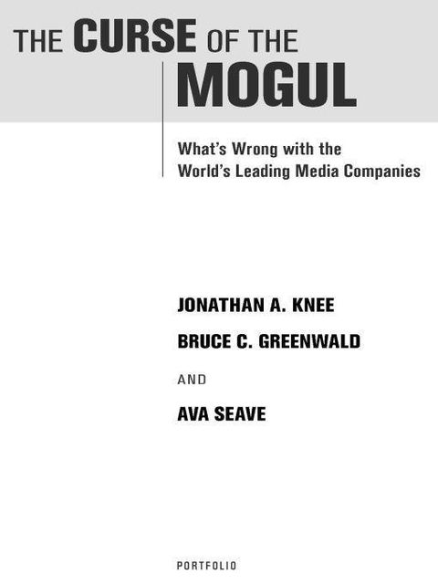 The Curse of the Mogul: What's Wrong with the World's Leading Media Companies, Jonathan Knee