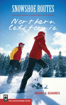 Snowshoe Routes: Northern California, Marc Soares