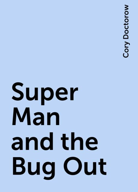 Super Man and the Bug Out, Cory Doctorow