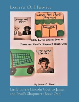Little Lorrie Lincoln Goes to James and Pearl's Shopmart (Book One), Lorrie Hewitt